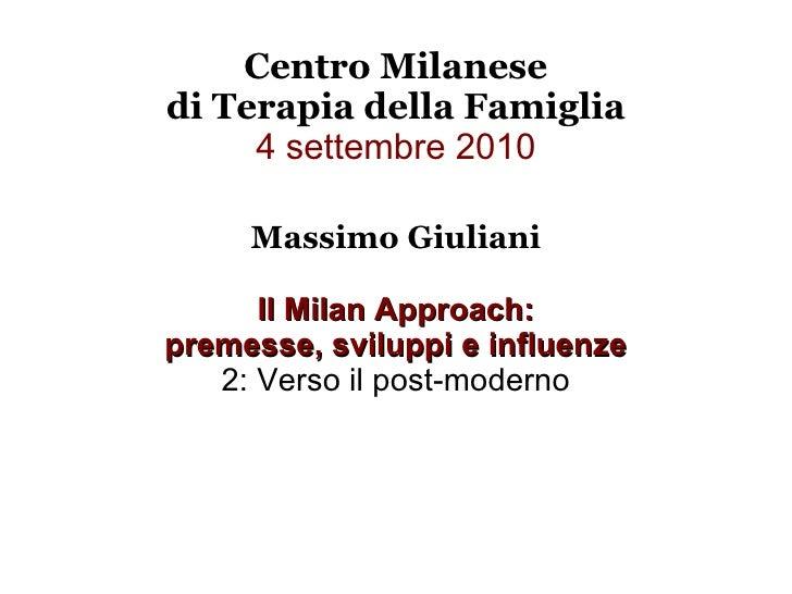 Centro Milanese di Terapia della Famiglia 4 settembre 2010 Massimo Giuliani Il Milan Approach: premesse, sviluppi e influe...