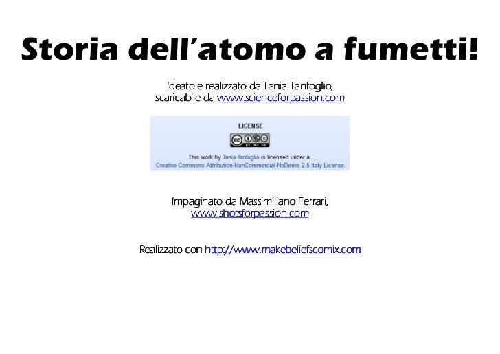 Storia dell'atomo a fumetti!            Ideato e realizzato da Tania Tanfoglio,          scaricabile da www.scienceforpass...