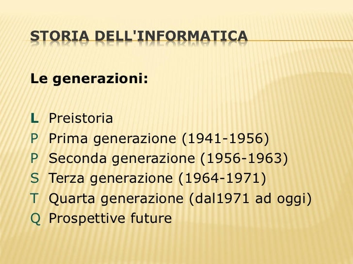 <ul><li>Le generazioni: </li></ul><ul><li>   Preistoria </li></ul><ul><li>  Prima generazione (1941-1956) </li></ul><ul>...
