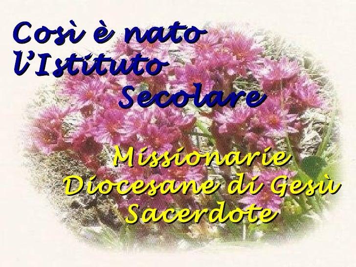 Così è natol'Istituto       Secolare      Missionarie   Diocesane di Gesù       Sacerdote