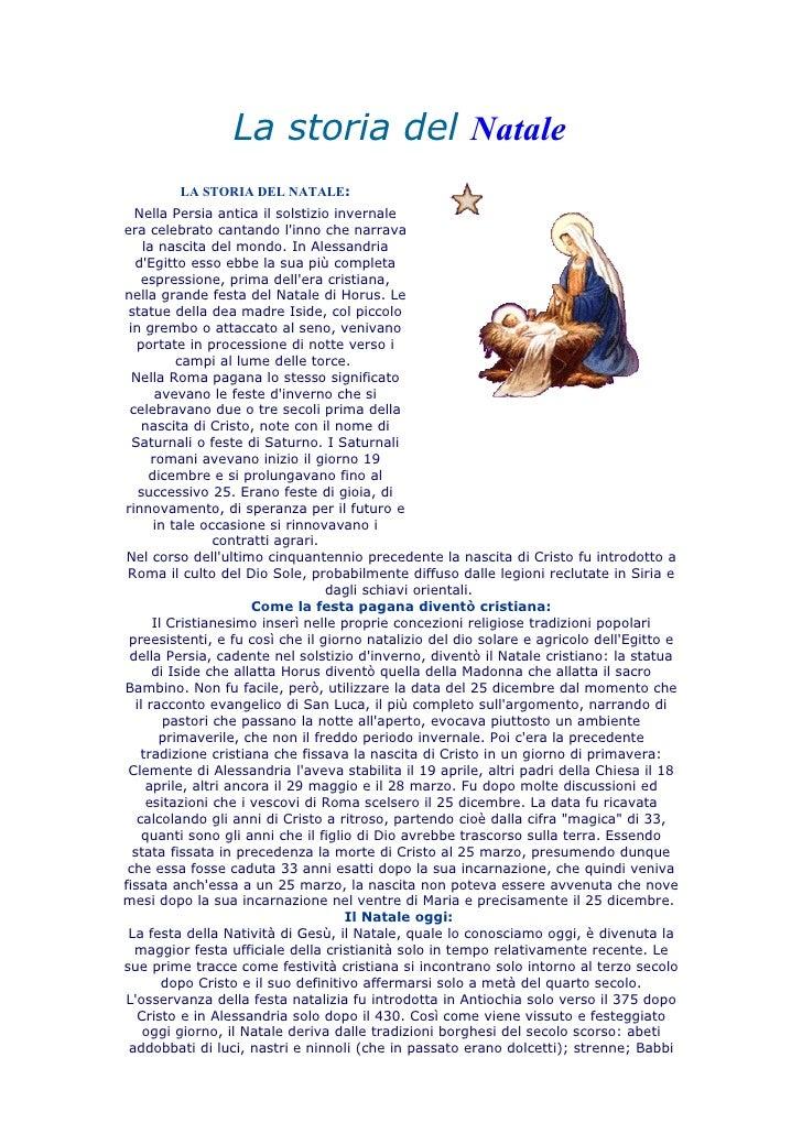 La storia del Natale          LA STORIA DEL NATALE:   Nella Persia antica il solstizio invernale era celebrato cantando l'...