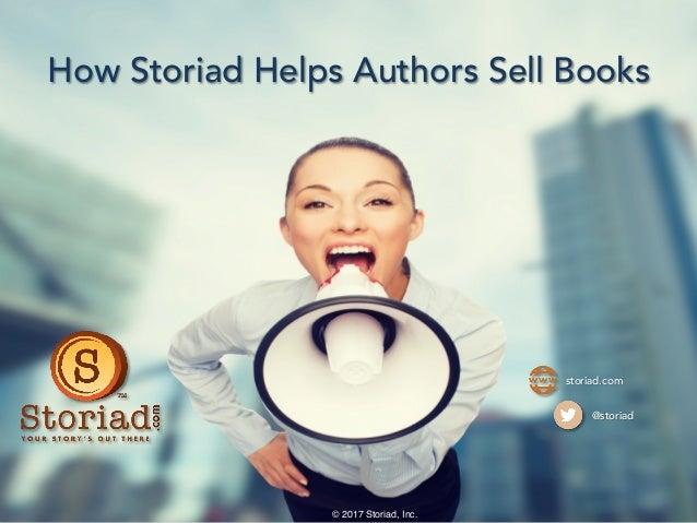 How Storiad Helps Authors Sell Books © 2017 Storiad, Inc. storiad.com @storiad