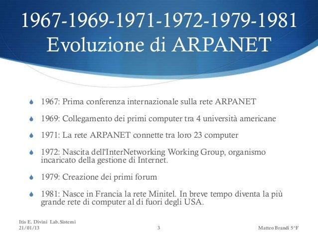 1967-1969-1971-1972-1979-1981   Evoluzione di ARPANET    S 1967: Prima conferenza internazionale sulla rete ARPANET    S 1...
