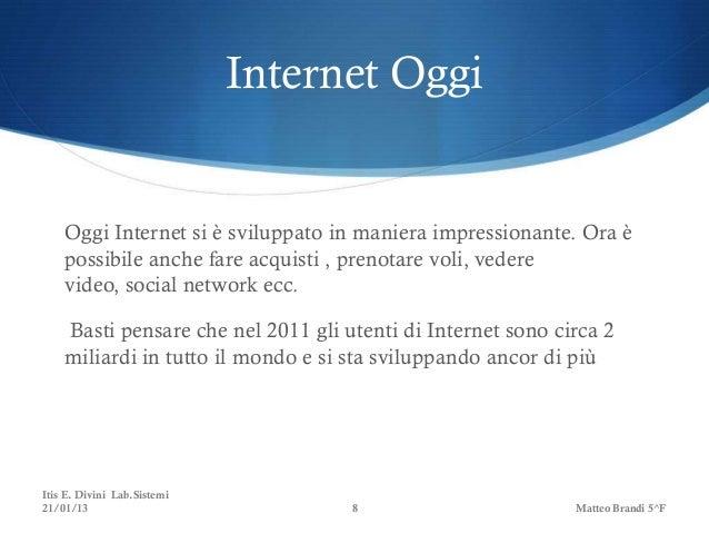 Internet Oggi    Oggi Internet si è sviluppato in maniera impressionante. Ora è    possibile anche fare acquisti , prenota...