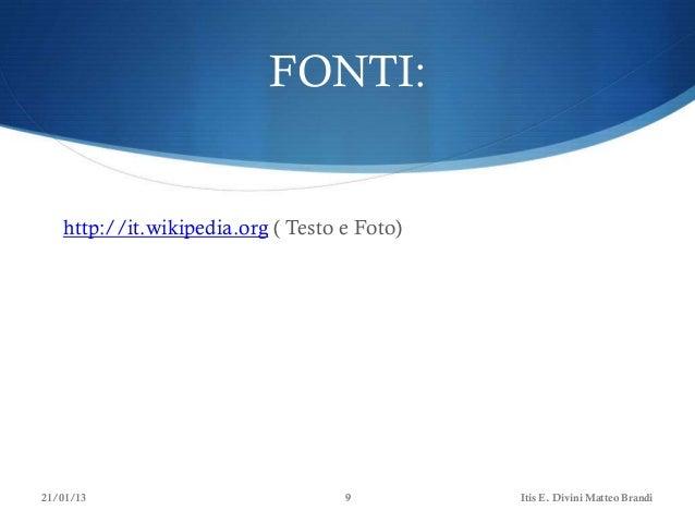 FONTI:   http://it.wikipedia.org ( Testo e Foto)21/01/13                           9         Itis E. Divini Matteo Brandi