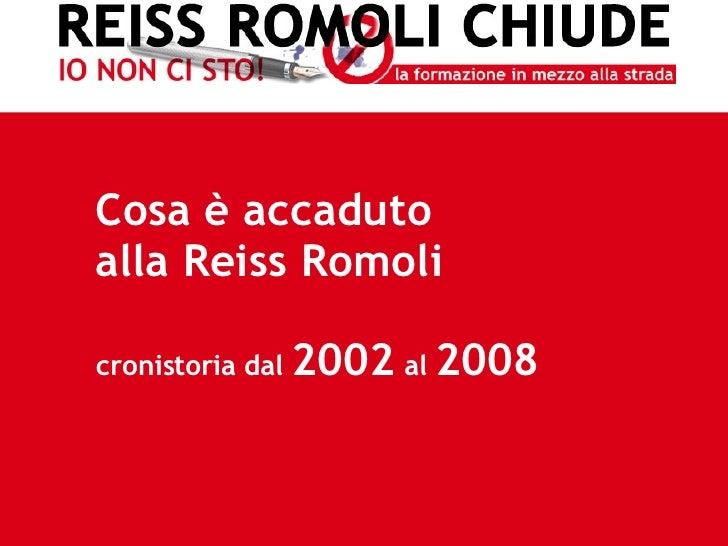 Cosa è accaduto  alla Reiss Romoli cronistoria dal  2002  al  2008