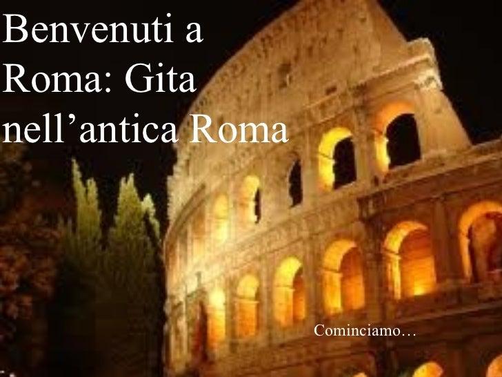 Benvenuti a Roma: Gita nell'antica Roma   Cominciamo…
