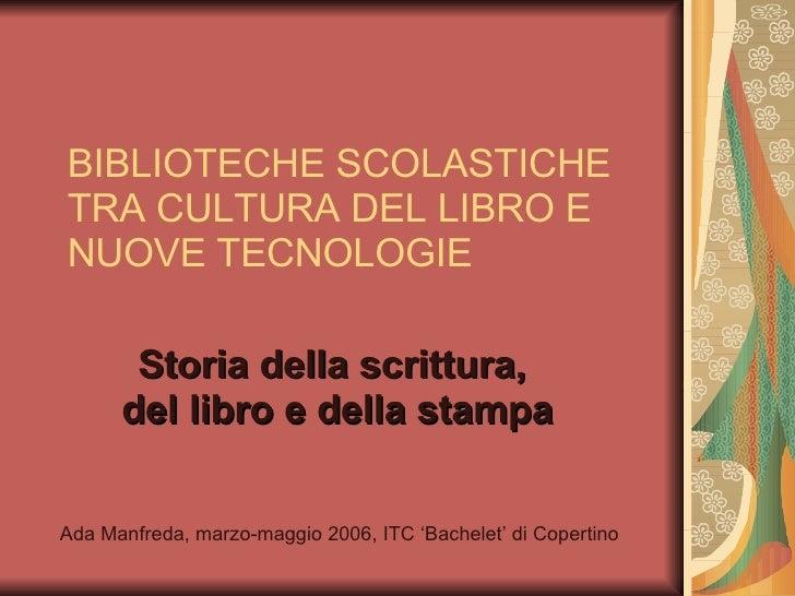 BIBLIOTECHE SCOLASTICHE TRA CULTURA DEL LIBRO E NUOVE TECNOLOGIE Storia della scrittura,  del libro e della stampa Ada Man...