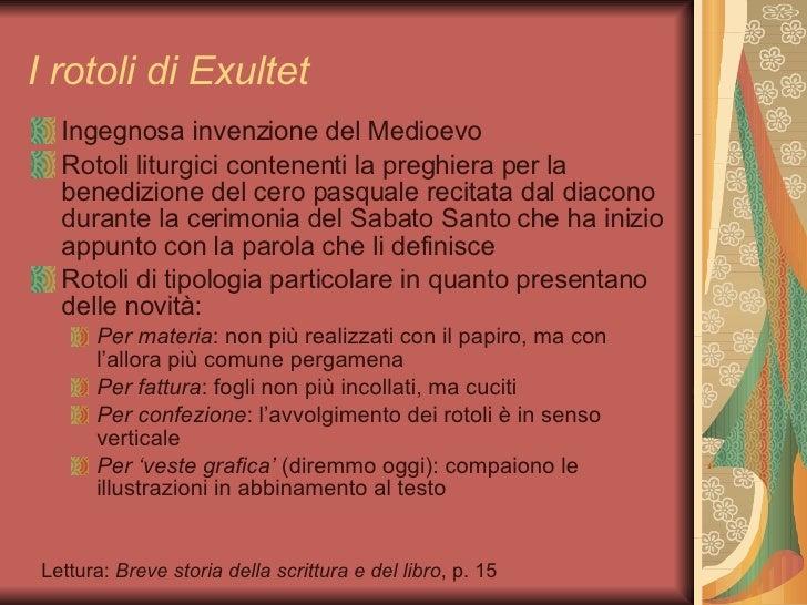 I rotoli di Exultet <ul><li>Ingegnosa invenzione del Medioevo </li></ul><ul><li>Rotoli liturgici contenenti la preghiera p...