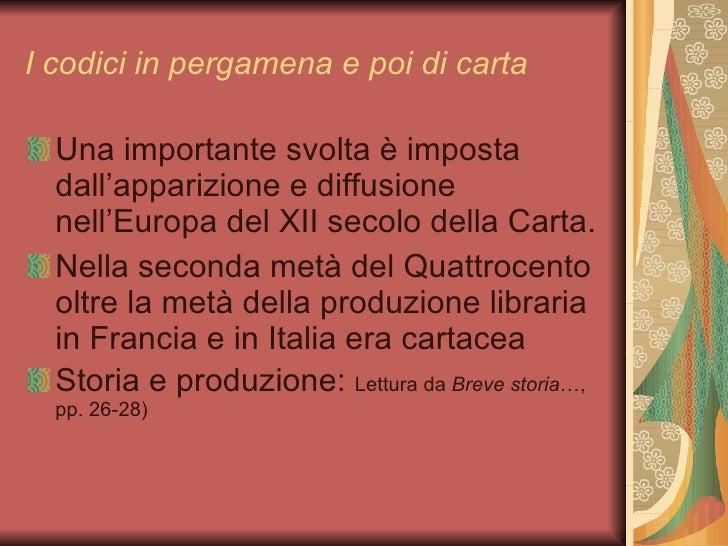 I codici in pergamena e poi di carta <ul><li>Una importante svolta è imposta dall'apparizione e diffusione nell'Europa del...