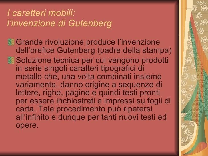 I caratteri mobili:  l'invenzione di Gutenberg <ul><li>Grande rivoluzione produce l'invenzione dell'orefice Gutenberg (pad...