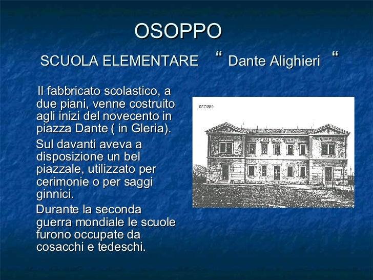 """OSOPPO    SCUOLA ELEMENTARE   """"  Dante Alighieri   """" <ul><li>Il fabbricato scolastico, a due piani, venne costruito agli i..."""