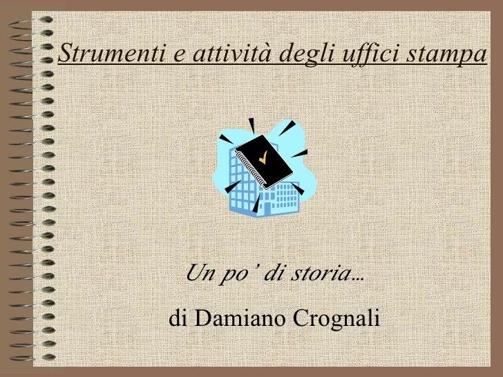 Strumenti e attività degli uffici stampa Un po' di storia… di Damiano Crognali
