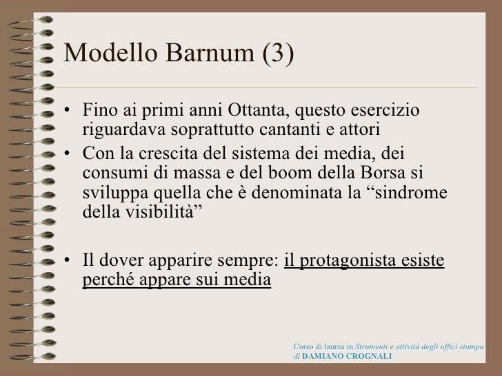 Modello Barnum (3) <ul><li>Fino ai primi anni Ottanta, questo esercizio riguardava soprattutto cantanti e attori </li></ul...