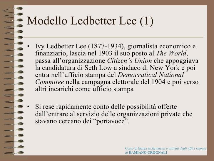 Modello Ledbetter Lee (1) <ul><li>Ivy Ledbetter Lee (1877-1934), giornalista economico e finanziario, lascia nel 1903 il s...