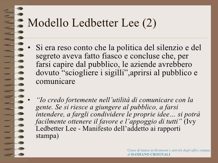 Modello Ledbetter Lee (2) <ul><li>Si era reso conto che la politica del silenzio e del segreto aveva fatto fiasco e conclu...