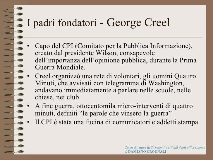 I padri fondatori  - George Creel <ul><li>Capo del CPI (Comitato per la Pubblica Informazione), creato dal presidente Wils...
