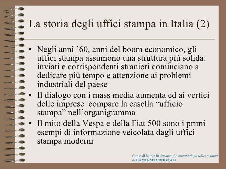 La storia degli uffici stampa in Italia (2) <ul><li>Negli anni '60, anni del boom economico, gli uffici stampa assumono un...