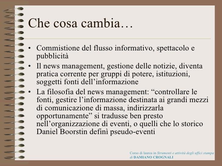 Che cosa cambia… <ul><li>Commistione del flusso informativo, spettacolo e pubblicità </li></ul><ul><li>Il news management,...