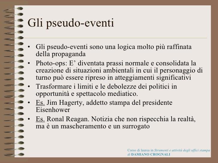Gli pseudo-eventi <ul><li>Gli pseudo-eventi sono una logica molto più raffinata della propaganda </li></ul><ul><li>Photo-o...
