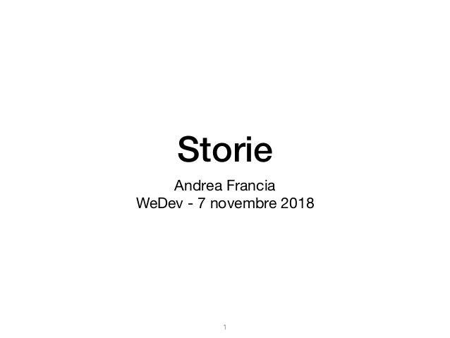 Storie Andrea Francia  WeDev - 7 novembre 2018 1