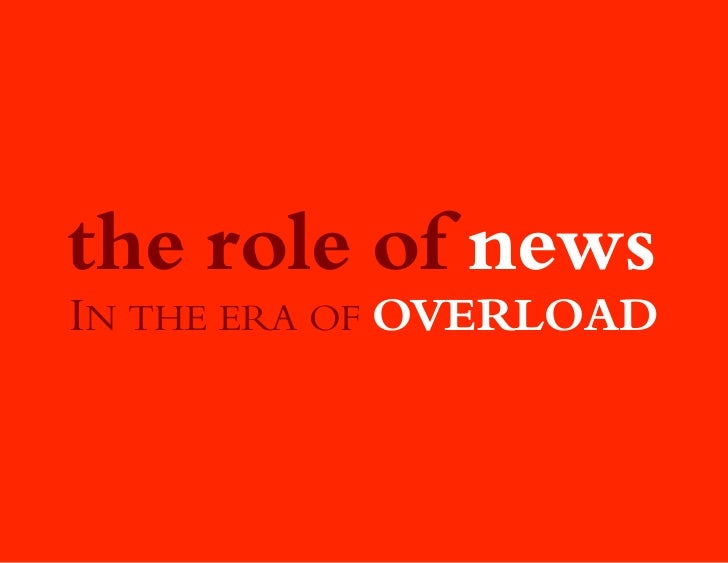 the role of newsIN THE ERA OF OVERLOAD