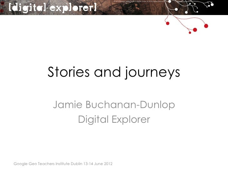 Stories and journeys                    Jamie Buchanan-Dunlop                        Digital ExplorerGoogle Geo Teachers I...