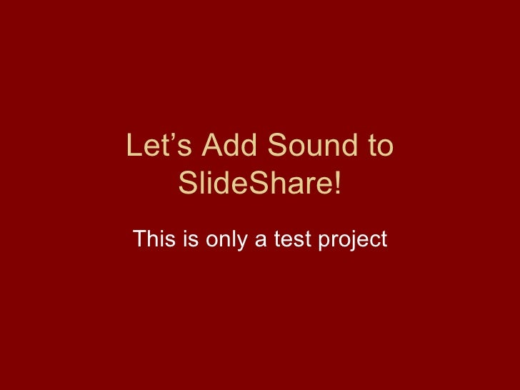 Let's Add Sound to SlideShare! This is only a test project