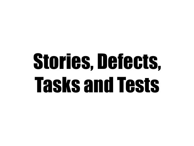 Stories, Defects, Tasks and Tests