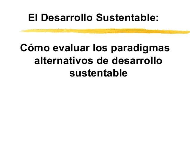 El Desarrollo Sustentable: Cómo evaluar los paradigmas alternativos de desarrollo sustentable