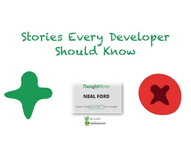 Stories Every Developer Should Know @neal4d nealford.com
