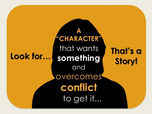 """A """"CHARACTER"""" that wants something and overcomes conflict to get it... That' s a Story ! Look for…"""