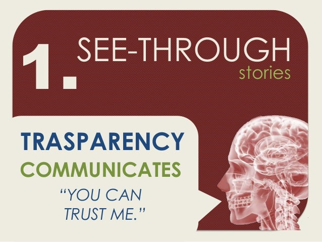 """SEE-THROUGH TRASPARENCY COMMUNICATES """"YOU CAN TRUST ME."""" 1. stories"""