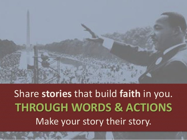Share stories that build faith in you. THROUGH WORDS & ACTIONS Make your story their story.
