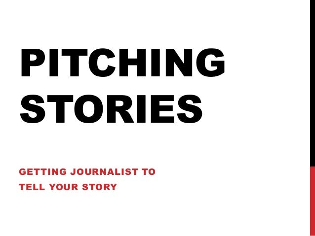PITCHING STORIES GETTING JOURNALIST TO TELL YOUR STORY