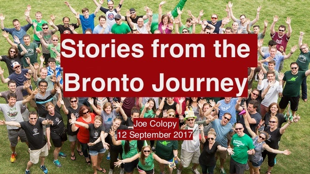 Stories from the Bronto Journey Joe Colopy 12 September 2017