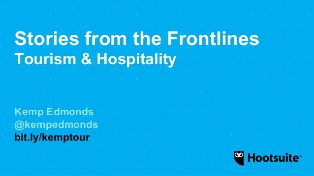 Stories from the Frontlines Tourism & Hospitality Kemp Edmonds @kempedmonds bit.ly/kemptour