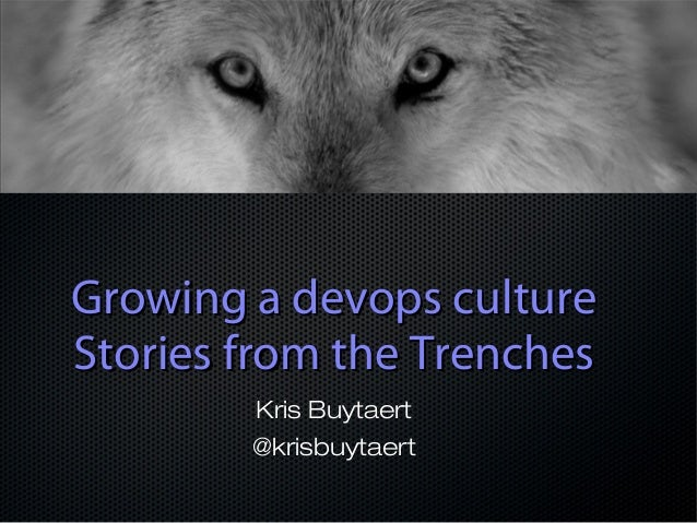 Growing a devops cultureGrowing a devops culture Stories from the TrenchesStories from the Trenches Kris Buytaert @krisbuy...