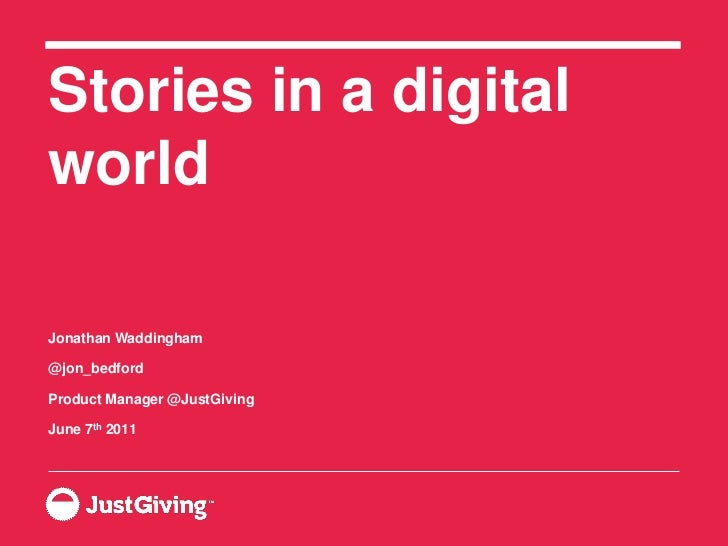 Stories in a digitalworldJonathan Waddingham@jon_bedfordProduct Manager @JustGivingJune 7th 2011
