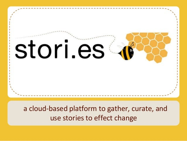 a cloud-based platform to gather, curate, and        use stories to effect change