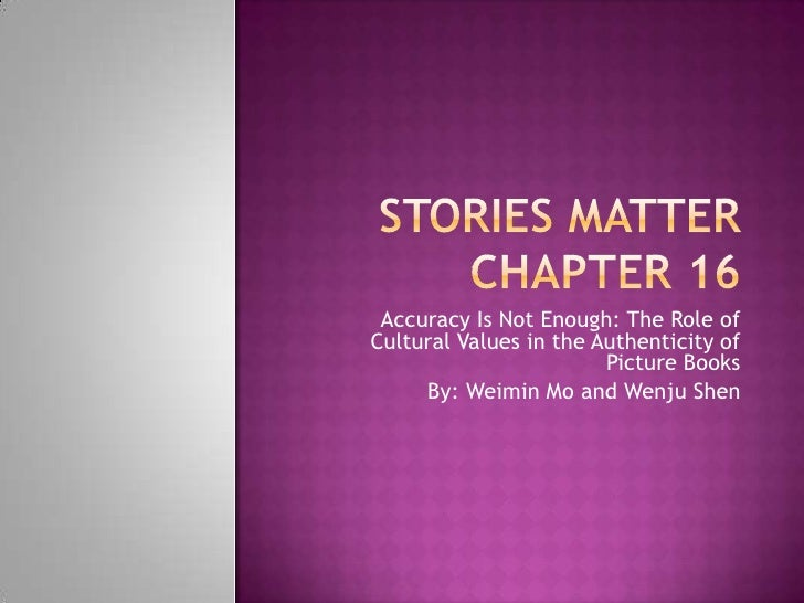 Accuracy Is Not Enough: The Role ofCultural Values in the Authenticity of                        Picture Books     By: Wei...