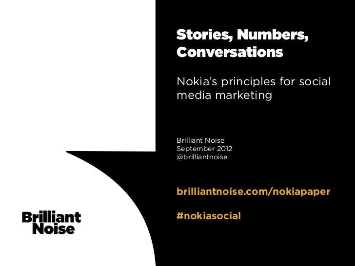Stories, Numbers,ConversationsNokia's principles for socialmedia marketingBrilliant NoiseSeptember 2012@brilliantnoisebril...