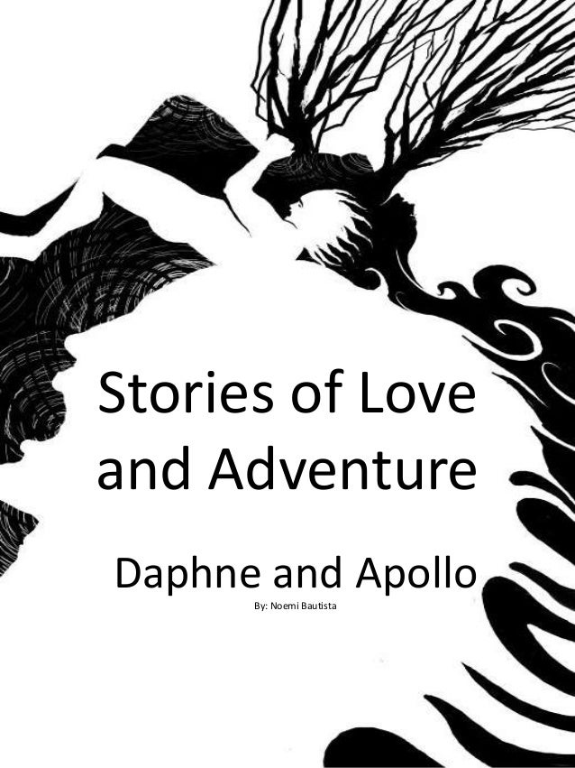 Stories of Love and Adventure Daphne and Apollo By: Noemi Bautista