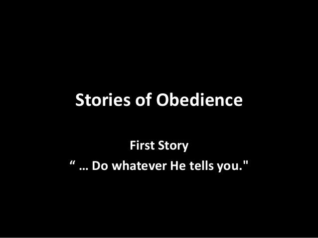 """Stories of Obedience First Story """" … Do whatever He tells you."""""""