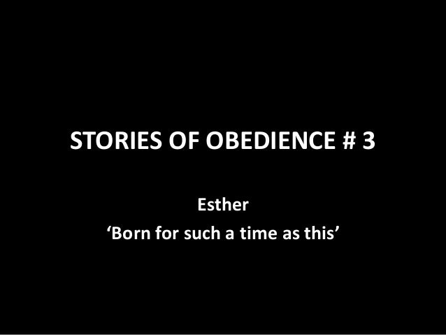 STORIES OF OBEDIENCE # 3 Esther 'Born for such a time as this'