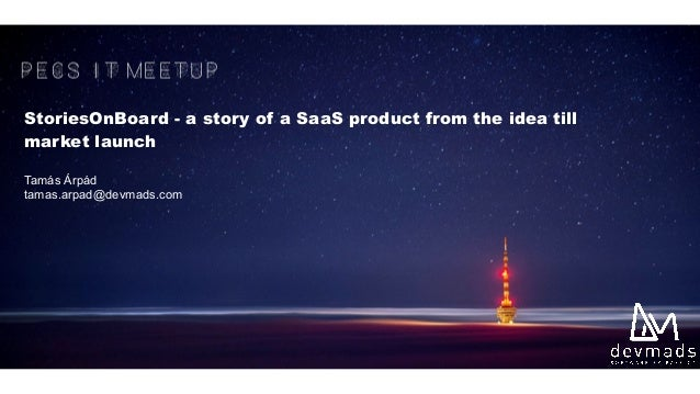 StoriesOnBoard - a story of a SaaS product from the idea till market launch Tamás Árpád tamas.arpad@devmads.com