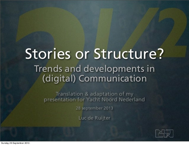 Stories or Structure? Trends and developments in (digital) Communication Translation & adaptation of my presentation for Y...