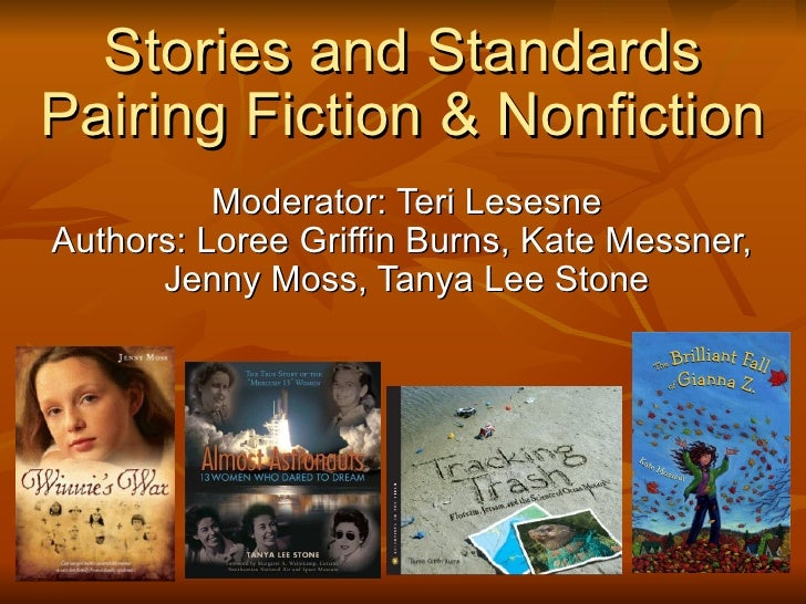 Stories and Standards Pairing Fiction & Nonfiction Moderator: Teri Lesesne Authors: Loree Griffin Burns, Kate Messner,  Je...