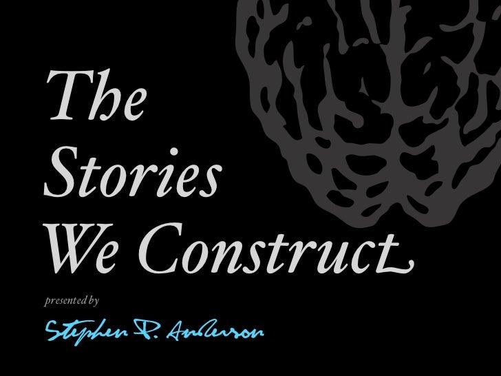 TheStoriesWe Constructpresented byStephen P. Anderson