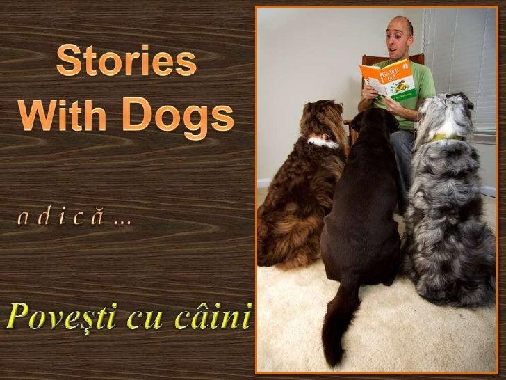 Stories With Dogs<br />a d i c ă …<br />Poveşti cu câini<br />